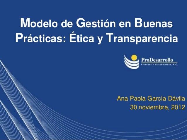 Modelo de Gestión en BuenasPrácticas: Ética y Transparencia                    Ana Paola García Dávila                    ...