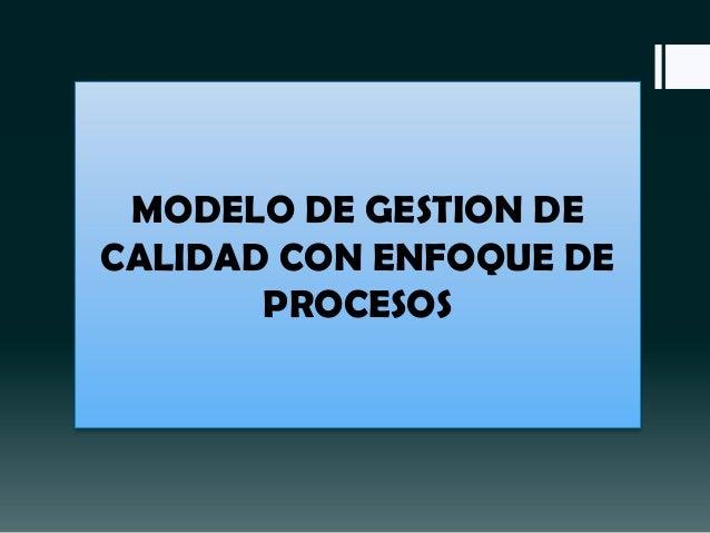 MODELO DE GESTION DE CALIDAD CON ENFOQUE DE PROCESOS