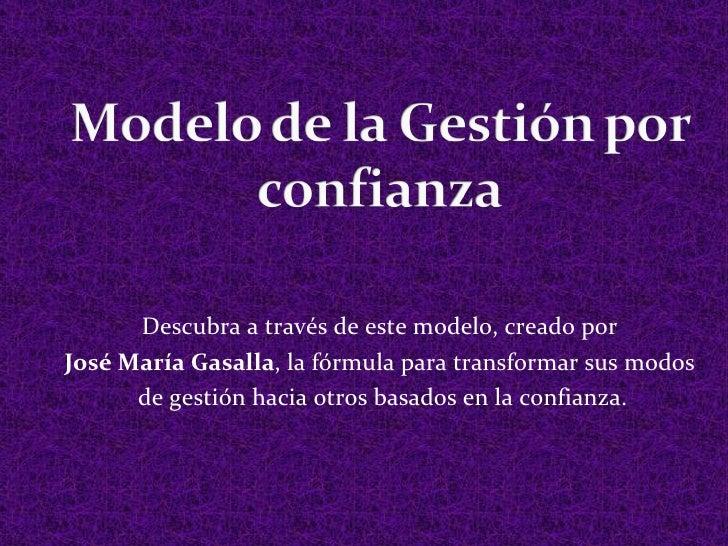 Descubra a través de este modelo, creado porJosé María Gasalla, la fórmula para transformar sus modos      de gestión haci...