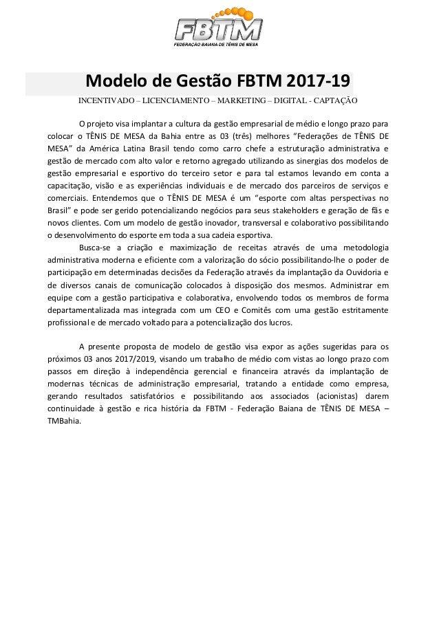 Modelo de Gestão FBTM 2017-19 INCENTIVADO – LICENCIAMENTO – MARKETING – DIGITAL - CAPTAÇÃO O projeto visa implantar a cult...