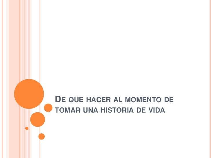 DE QUE HACER AL MOMENTO DETOMAR UNA HISTORIA DE VIDA