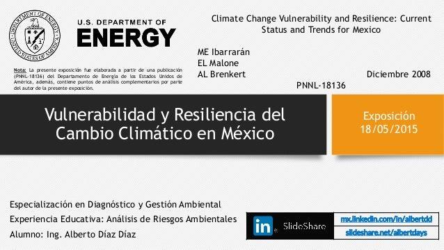 Vulnerabilidad y Resiliencia del Cambio Climático en México Especialización en Diagnóstico y Gestión Ambiental Experiencia...