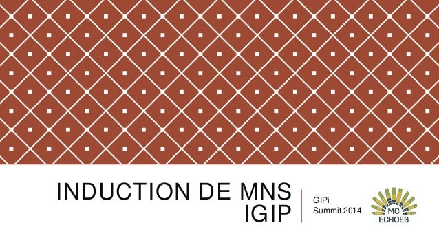 INDUCTION DE MNS IGIP  GIPi Summit 2014