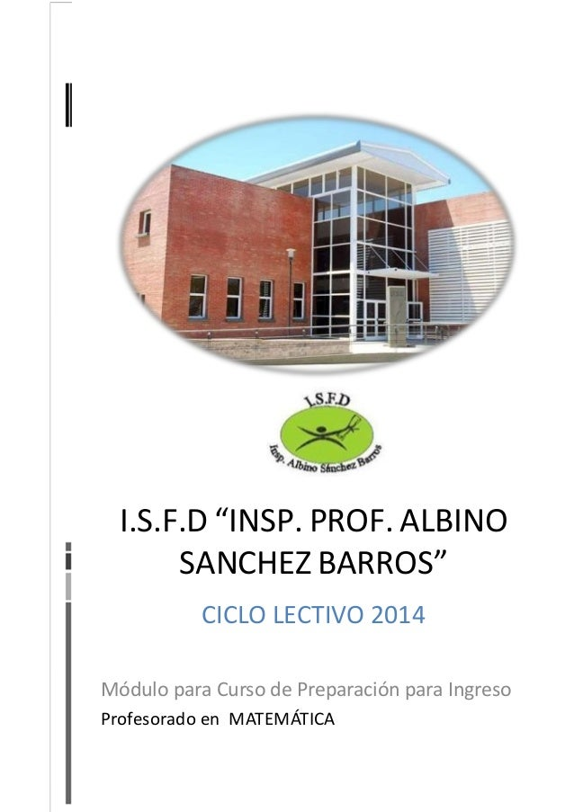 "I.S.F.D ""INSP. PROF. ALBINO SANCHEZ BARROS"" CICLO LECTIVO 2014 Módulo para Curso de Preparación para Ingreso Profesorado e..."