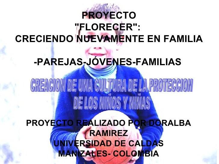 """PROYECTO """"FLORECER"""":  CRECIENDO NUEVAMENTE EN FAMILIA -PAREJAS-JÓVENES-FAMILIAS  CREACION DE UNA CULTURA DE LA P..."""