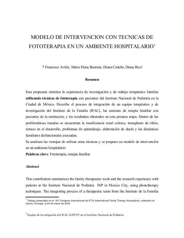 MODELO DE INTERVENCION CON TECNICAS DE FOTOTERAPIA EN UN AMBIENTE HOSPITALARIO1 * Francisco Avilés, Maria Elena Bautista, ...