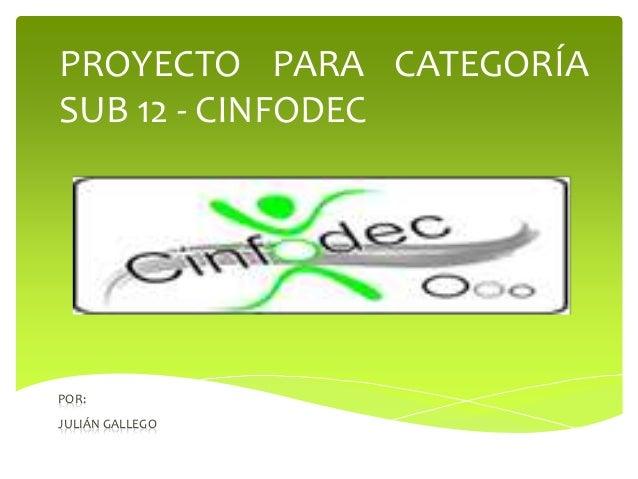 PROYECTO PARA CATEGORÍA SUB 12 - CINFODEC POR: JULIÁN GALLEGO