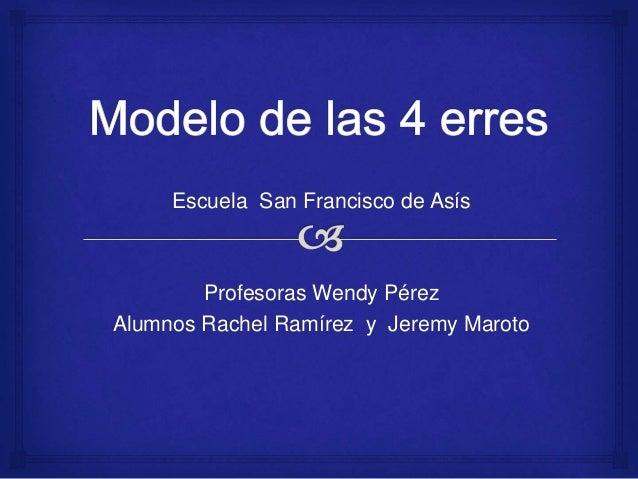 Escuela San Francisco de Asís Profesoras Wendy Pérez Alumnos Rachel Ramírez y Jeremy Maroto