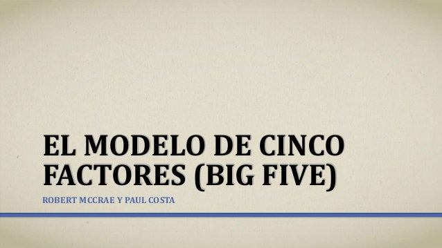 EL MODELO DE CINCO FACTORES (BIG FIVE) ROBERT MCCRAE Y PAUL COSTA