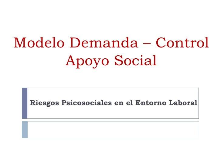 Modelo Demanda – ControlApoyo Social<br />Riesgos Psicosociales en el Entorno Laboral<br />