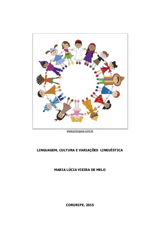 www.portugues.com.br LINGUAGEM, CULTURA E VARIAÇÕES LINGUÍSTICA MARIA LÚCIA VIEIRA DE MELO CORURIPE, 2015
