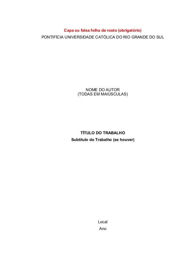 Capa ou falsa folha de rosto (obrigatório)  PONTIFÍCIA UNIVERSIDADE CATÓLICA DO RIO GRANDE DO SUL  NOME DO AUTOR  (TODAS E...