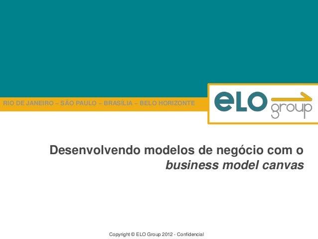 RIO DE JANEIRO – SÃO PAULO – BRASÍLIA – BELO HORIZONTECopyright © ELO Group 2012 - ConfidencialDesenvolvendo modelos de ne...