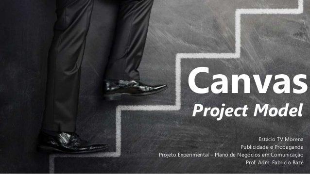 Canvas Project Model Estácio TV Morena Publicidade e Propaganda Projeto Experimental – Plano de Negócios em Comunicação Pr...