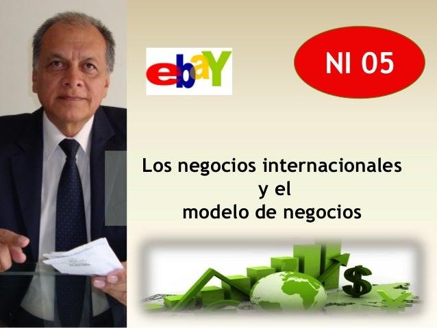 NI 05Los negocios internacionales            y el    modelo de negocios