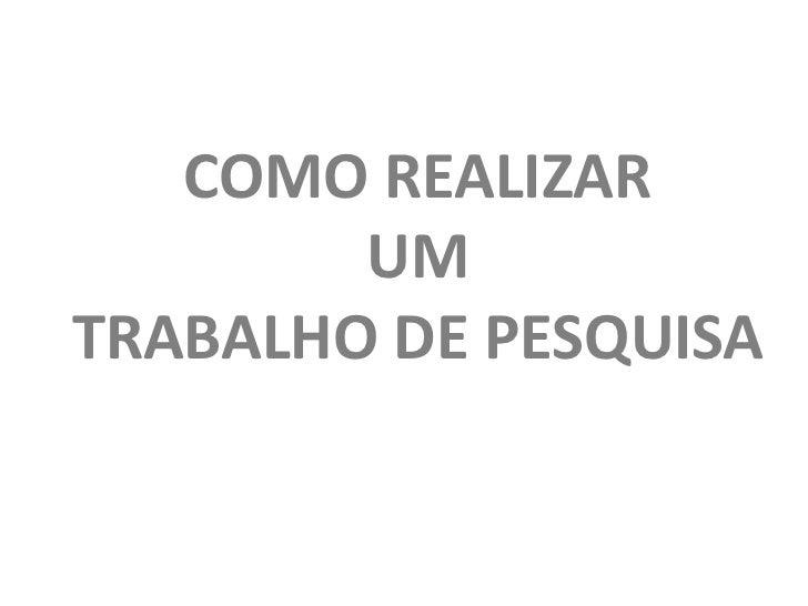 COMO REALIZAR        UMTRABALHO DE PESQUISA