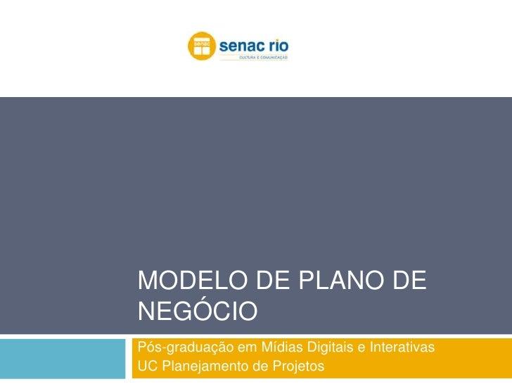 Modelo de Plano de Negócio<br />Pós-graduação em Mídias Digitais e Interativas<br />UC Planejamento de Projetos<br />