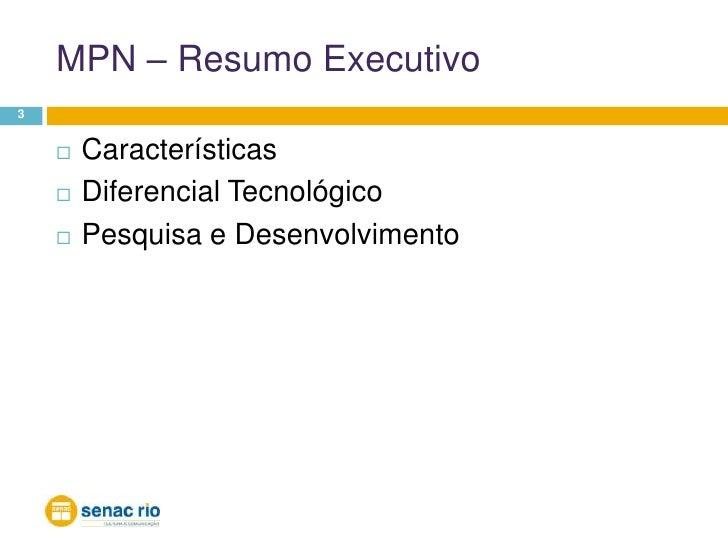 MPN – Resumo Executivo<br />3<br />Características<br />Diferencial Tecnológico<br />Pesquisa e Desenvolvimento<br />