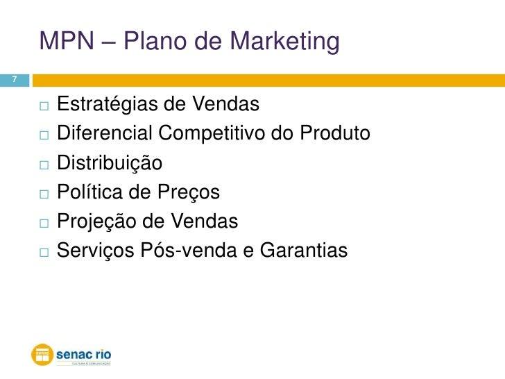 MPN – Plano de Marketing<br />7<br />Estratégias de Vendas<br />Diferencial Competitivo do Produto<br />Distribuição<br />...
