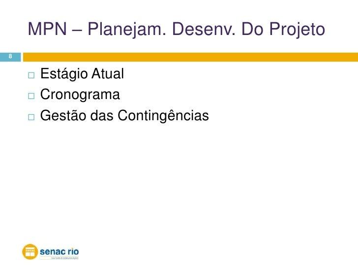 MPN – Planejam. Desenv. Do Projeto<br />8<br />Estágio Atual<br />Cronograma<br />Gestão das Contingências<br />