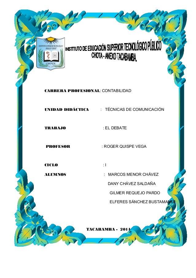 CARRERA PROFESIONAL: CONTABILIDAD UNIDAD DIDÁCTICA : TÉCNICAS DE COMUNICACIÓN TRABAJO : EL DEBATE PROFESOR : ROGER QUISPE ...
