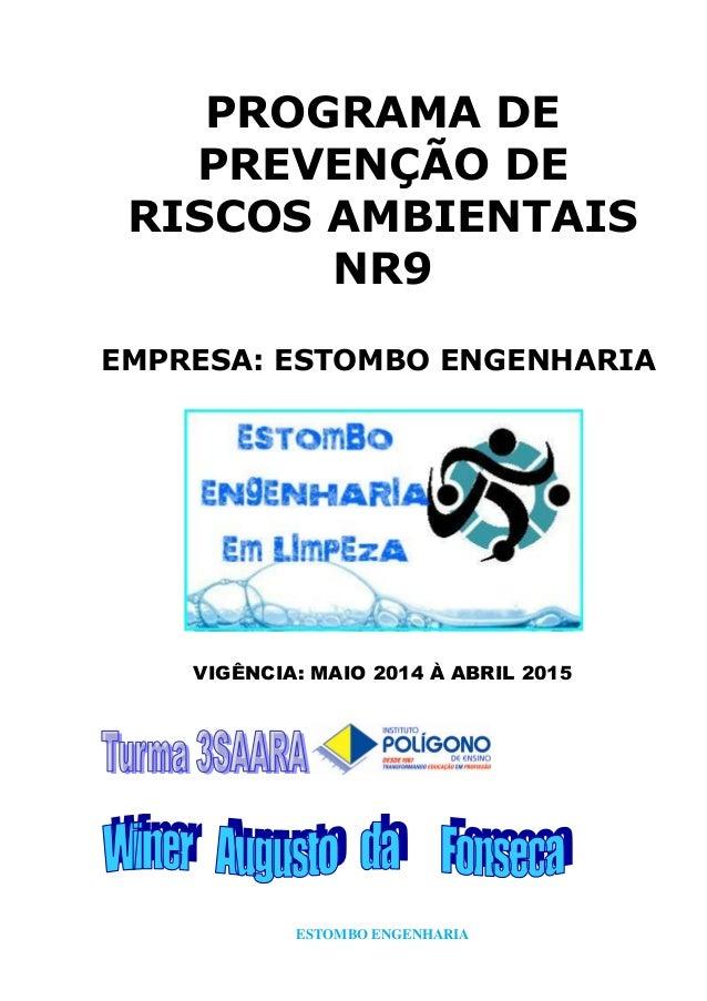 ESTOMBO ENGENHARIA PROGRAMA DE PREVENÇÃO DE RISCOS AMBIENTAIS NR9 EMPRESA: ESTOMBO ENGENHARIA VIGÊNCIA: MAIO 2014 À ABRIL ...