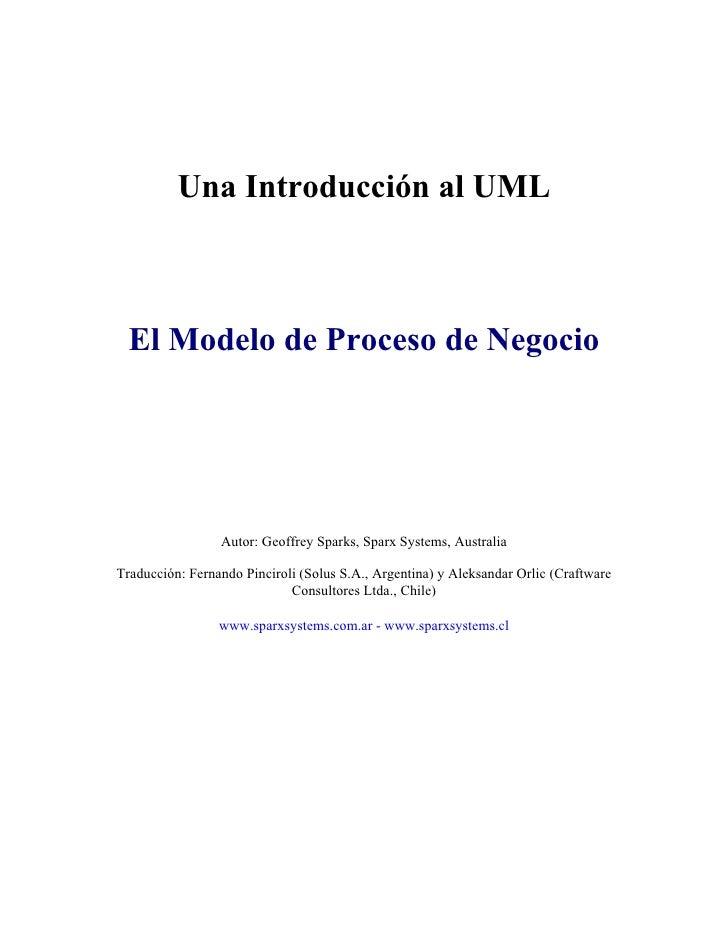 Una Introducción al UML      El Modelo de Proceso de Negocio                      Autor: Geoffrey Sparks, Sparx Systems, A...
