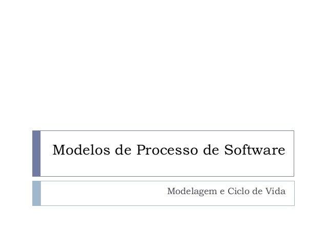 Modelos de Processo de Software Modelagem e Ciclo de Vida