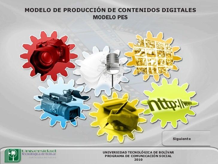 MODELO DE PRODUCCIÓN DE CONTENIDOS DIGITALES                 MODELO PES                                                   ...