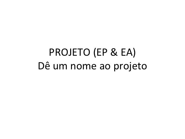 PROJETO (EP & EA)Dê um nome ao projeto