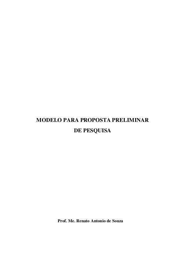 MODELO PARA PROPOSTA PRELIMINAR DE PESQUISA Prof. Me. Renato Antonio de Souza