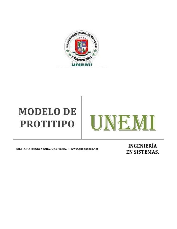 MODELO DE  PROTITIPO                                   UNEMI SILVIA PATRICIA YÁNEZ CABRERA. * www.slideshare.net          ...