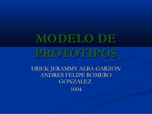MODELO DEPROTOTIPOSERICK JERAMMY ALBA GARZON   ANDRES FELIPE ROMERO         GONZALEZ            1004