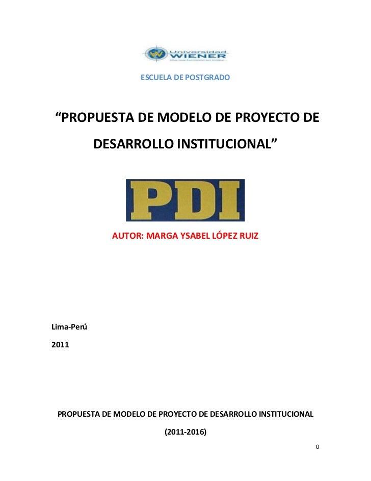 """<br />ESCUELA DE POSTGRADO<br /> """"PROPUESTA DE MODELO DE PROYECTO DE<br />DESARROLLO INSTITUCIONAL""""<br />AUTOR: MARG..."""