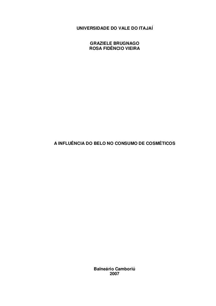 UNIVERSIDADE DO VALE DO ITAJAÍ             GRAZIELE BRUGNAGO             ROSA FIDÊNCIO VIEIRAA INFLUÊNCIA DO BELO NO CONSU...