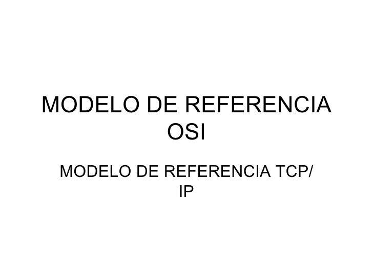MODELO DE REFERENCIA OSI MODELO DE REFERENCIA TCP/IP