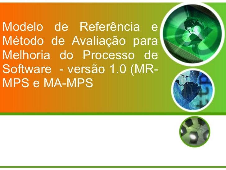 Modelo de Referência e Método de Avaliação para Melhoria do Processo de Software  - versão 1.0 (MR-MPS e MA-MPS