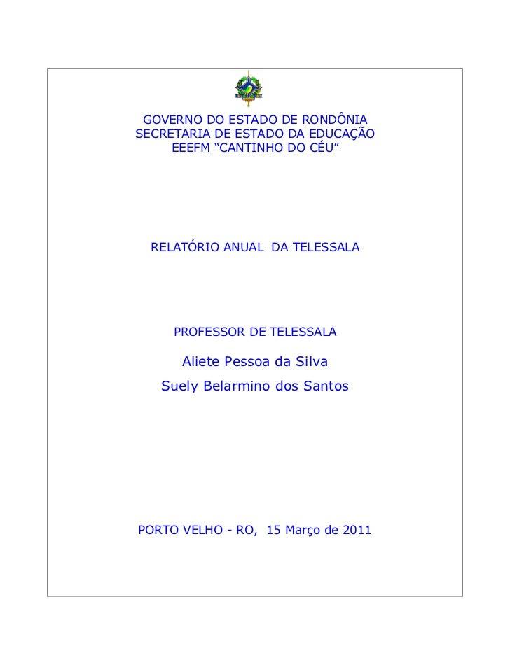 """GOVERNO DO ESTADO DE RONDÔNIASECRETARIA DE ESTADO DA EDUCAÇÃO     EEEFM """"CANTINHO DO CÉU""""  RELATÓRIO ANUAL DA TELESSALA   ..."""