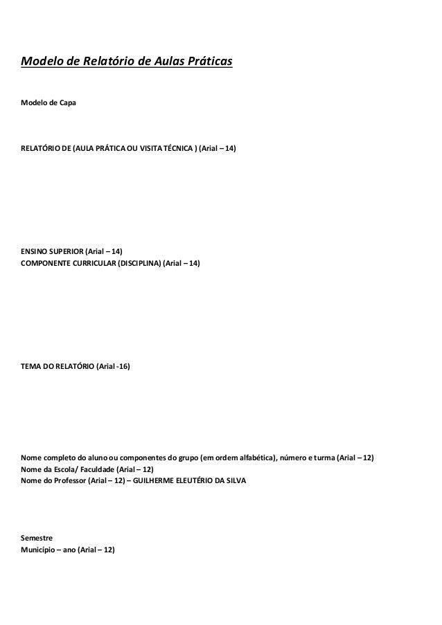 Modelo de Relatório de Aulas Práticas Modelo de Capa RELATÓRIO DE (AULA PRÁTICA OU VISITA TÉCNICA ) (Arial – 14) ENSINO SU...
