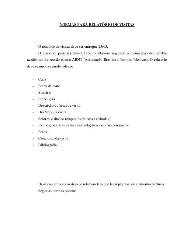 NORMAS PARA RELATÓRIO DE VISITAS  O relatório de visitas deve ser entregue 23/05. O grupo (5 pessoas) deverá fazer o relat...