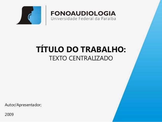 TÍTULO DO TRABALHO:                      TEXTO CENTRALIZADOAutor/Apresentador;2009