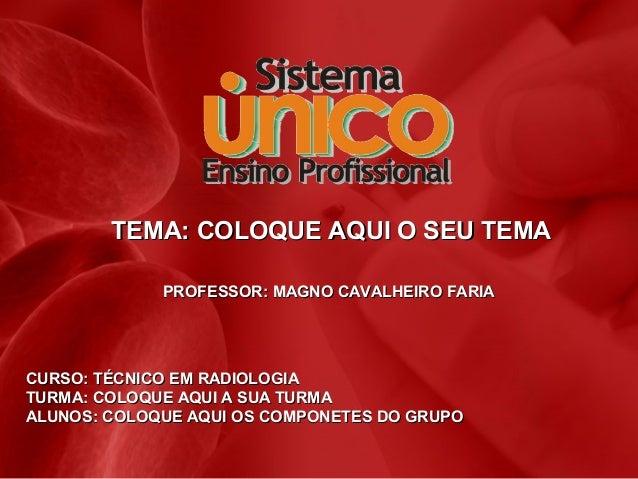 TEMA: COLOQUE AQUI O SEU TEMATEMA: COLOQUE AQUI O SEU TEMA PROFESSOR: MAGNO CAVALHEIRO FARIAPROFESSOR: MAGNO CAVALHEIRO FA...