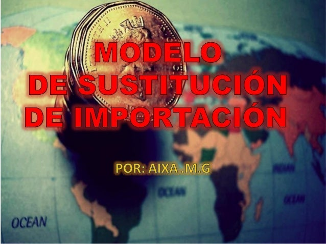 • El modelo de  sustitución de  importaciones es una  medida económica  desarrollada por los  gobiernos con el fin de  red...