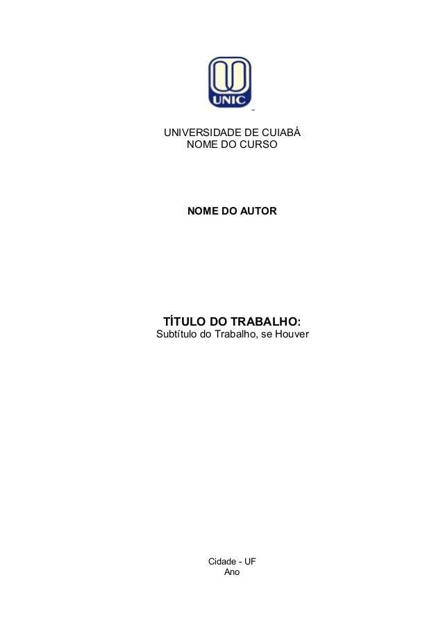 Cidade - UF Ano NOME DO AUTOR UNIVERSIDADE DE CUIABÁ NOME DO CURSO TÍTULO DO TRABALHO: Subtítulo do Trabalho, se Houver