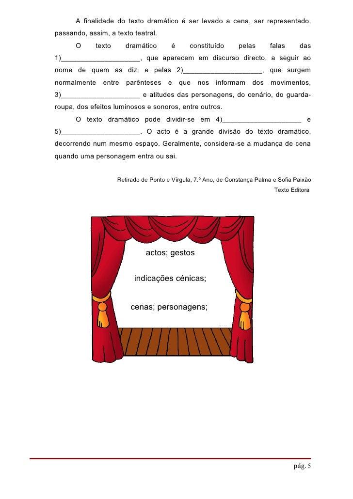 A finalidade do texto dramático é ser levado a cena, ser representado,passando, assim, a texto teatral.      O      texto ...