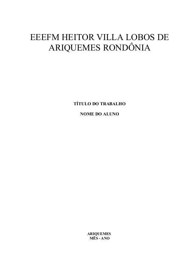 EEEFM HEITOR VILLA LOBOS DE ARIQUEMES RONDÔNIA  TÍTULO DO TRABALHO NOME DO ALUNO  ARIQUEMES MÊS - ANO