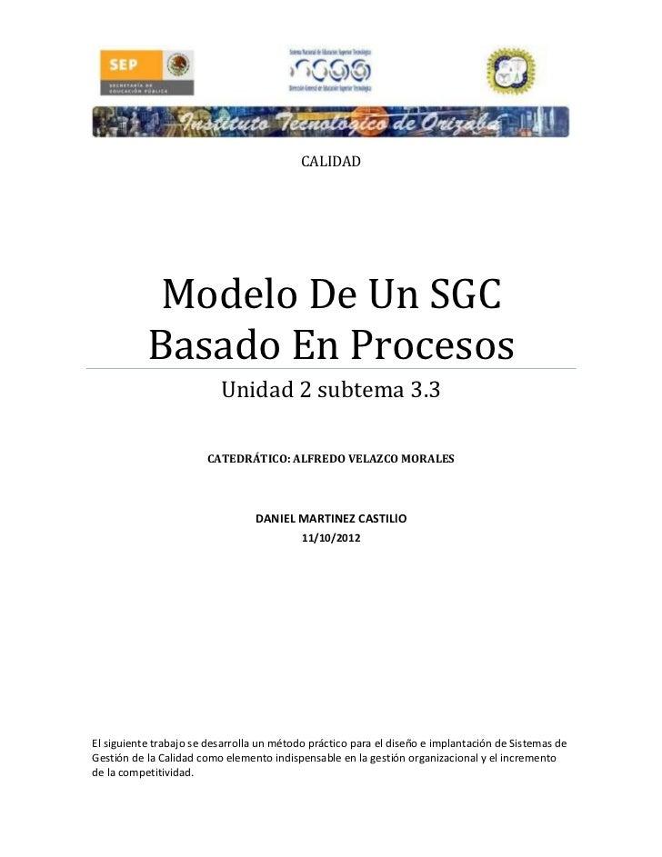 CALIDAD            Modelo De Un SGC           Basado En Procesos                          Unidad 2 subtema 3.3            ...