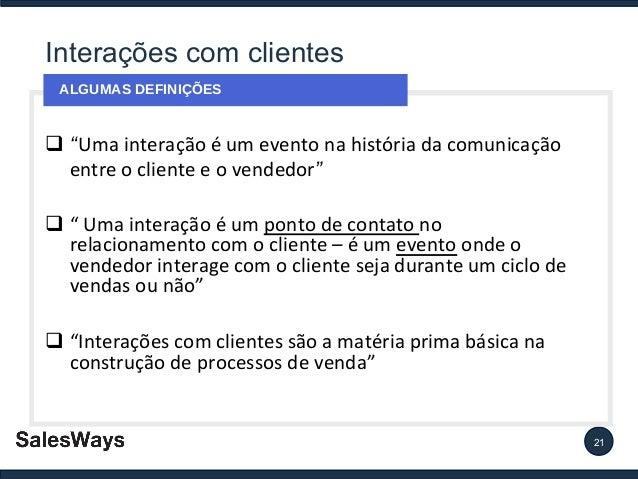 """Interações com clientes ALGUMAS DEFINIÇÕES  q """"Uma interação é um evento na história da comunicação entre o cliente e o ve..."""
