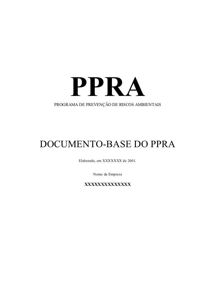 PPRA   PROGRAMA DE PREVENÇÃO DE RISCOS AMBIENTAIS     DOCUMENTO-BASE DO PPRA            Elaborado, em XXXXXXX de 2001.    ...
