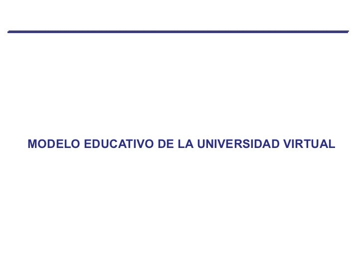 MODELO EDUCATIVO DE LA UNIVERSIDAD VIRTUAL
